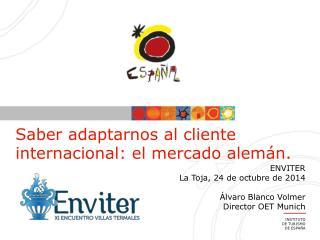 ENVITER La Toja, 24 de octubre de 2014 Álvaro Blanco Volmer Director OET Munich