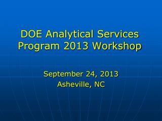 DOE Analytical Services Program 2013 Workshop