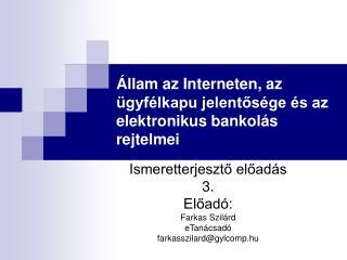 llam az Interneten, az  gyf lkapu jelentos ge  s az elektronikus bankol s rejtelmei