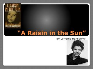 �A Raisin in the Sun�