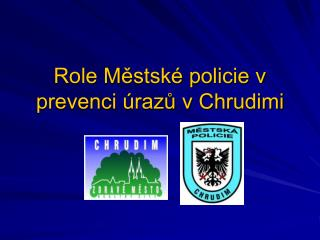 Role Městské policie v prevenci úrazů v Chrudimi