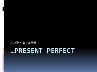 … Present perfect