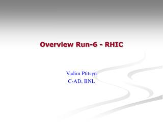 Overview Run-6 - RHIC
