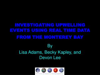 INVESTIGATING UPWELLING EVENTS USING REAL TIME DATA FROM THE MONTEREY BAY