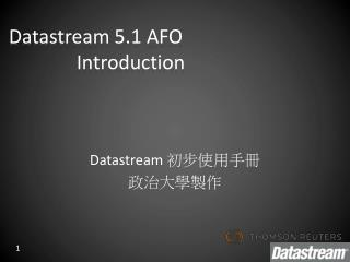 Datastream  5.1 AFO 		Introduction