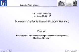 5th QualiFLY Meeting Hamburg, 20. 02. 07  Evaluation of a Family Literacy Project in Hamburg    Peter May  State Institu