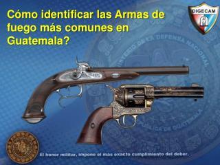 Cómo identificar las Armas de fuego más comunes en Guatemala?