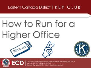 Updated by the Membership Development Committee 2013-2014 [How to Run For A Higher Office]