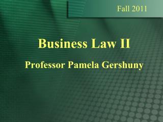Business Law II Professor Pamela Gershuny