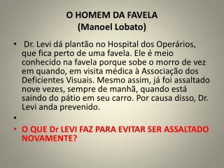 O HOMEM DA FAVELA (Manoel Lobato)