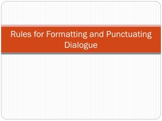 Rules for Formatting and Punctuating Dialogue
