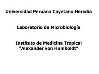 Universidad Peruana Cayetano Heredia Laboratorio de Microbiología