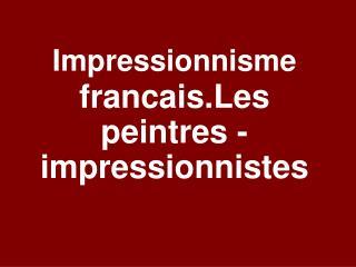 Impressionnisme francais . Les peintres -impressionnistes