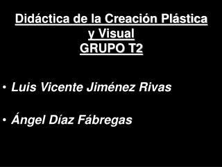 Didáctica de la Creación Plástica y Visual  GRUPO T2