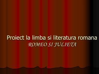 Proiect la limba si literatura romana ROMEO SI JULIETA