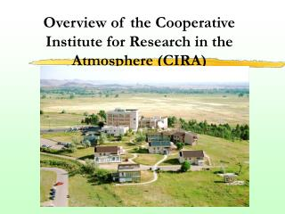 Overview of the Cooperative Institute for Research in the Atmosphere CIRA