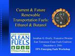 Current  Future Renewable Transportation Fuels:  Ethanol  Butanol