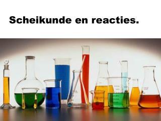 Scheikunde en reacties.