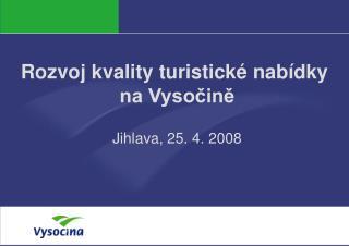 Rozvoj kvality turistické nabídky  na Vysočině Jihlava, 25. 4. 2008