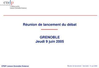 Réunion de lancement du débat  GRENOBLE Jeudi 9 juin 2005