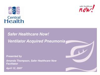 Safer Healthcare Now!  Ventilator Acquired Pneumonia