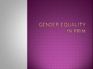 Gender equality in PRIM