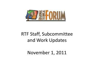 RTF Staff, Subcommittee  and Work Updates November 1, 2011