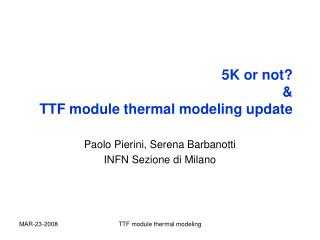 5K or not? &  TTF module thermal modeling update