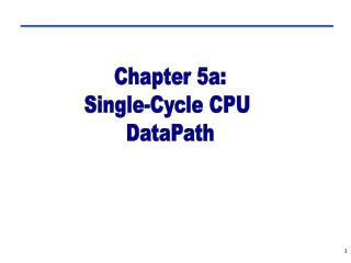 Chapter 5a: Single-Cycle CPU  DataPath