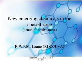New emerging chemicals in the coastal zone xenobiotic substances   R.W.P.M. Laane RIKZ