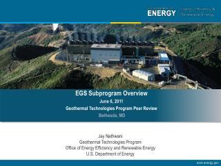 EGS Subprogram Overview June 6, 2011 Geothermal Technologies Program Peer Review  Bethesda, MD