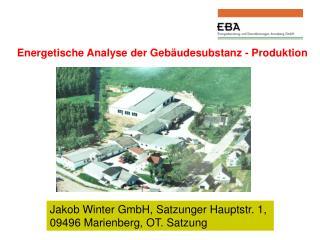 Jakob Winter GmbH, Satzunger Hauptstr. 1,  09496 Marienberg, OT. Satzung