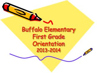 Buffalo Elementary First Grade Orientation 2013-2014