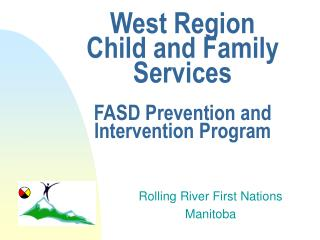 West Region Child and Family Services  FASD Prevention and Intervention Program
