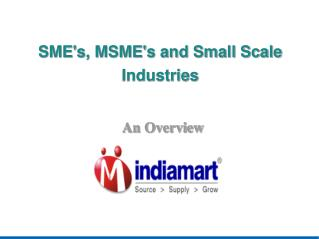 An Overview of SME's and Small Scale Industries