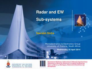 Radar and EW  Sub-systems   Saurabh Sinha    Microelectronics  Electronics Group University of Pretoria, South Africa Fr