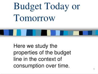 Budget Today or Tomorrow