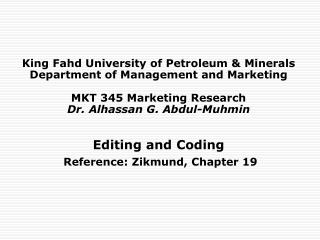 King Fahd University of Petroleum  Minerals Department of Management and Marketing  MKT 345 Marketing Research Dr. Alhas