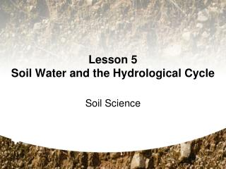 Lesson 5 Soil Water and the Hydrological Cycle