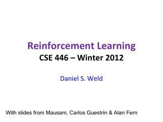 Reinforcement Learning CSE 446 – Winter 2012