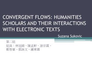 CONVERGENT FLOWS: HUMANITIES SCHOLARS AND THEIR INTERACTIONS WITH ELECTRONIC TEXTS Suzana Sukovic
