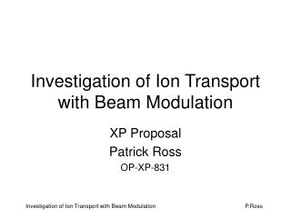 Investigation of Ion Transport with Beam Modulation