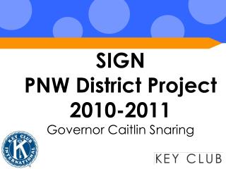 SIGN  PNW District Project 2010-2011 Governor Caitlin Snaring