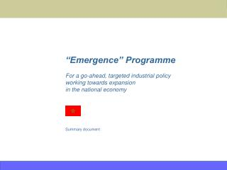 """Emergence"" Programme For a go-ahead, targeted industrial policy  working towards expansion in the national economy"