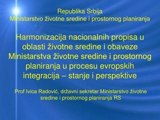 Harmonizacija nacionalnih propisa u oblasti  ivotne sredine i obaveze Ministarstva  ivotne sredine i prostornog planiran