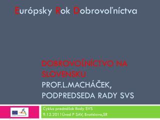 DOBROVOĽNÍCTVO NA SLOVENSKU  PROF.L.MACHÁČEK, PODPREDSEDA RADY SVS