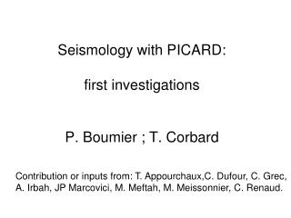 Seismology with PICARD: first investigations P. Boumier ; T. Corbard