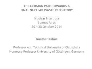 THE GERMAN PATH TOWARDS A FINAL NUCLEAR WASTE REPOSITORY Nuclear Inter Jura Buenos Aires