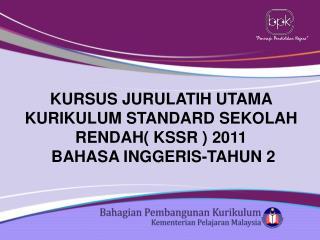 KURSUS JURULATIH UTAMA KURIKULUM STANDARD SEKOLAH RENDAH KSSR  2011  BAHASA INGGERIS-TAHUN 2