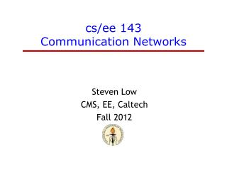 cs / ee  143  Communication Networks